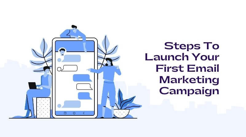 5 Steps to Launch Your First Email Marketing Campaign