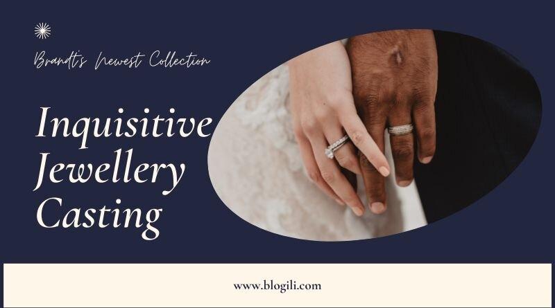 Inquisitive Jewellery Casting