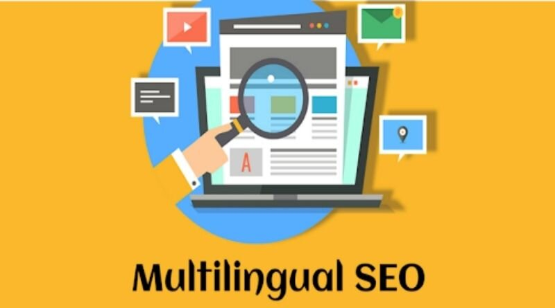 How Can A Business Expanding Globally Take Advantage ofMultilingual SEO